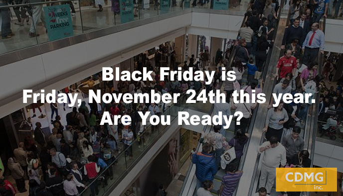 Black Friday is Friday, November 24th this year. Are You Ready?