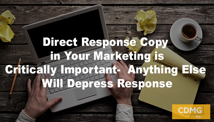 Direct Response Copy in Your Marketing is Critically Important-  Anything Else Will Depress Response