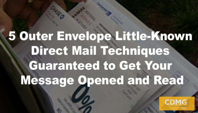 5 Outer Envelope Little-Known Direct Mail Techniques Guaranteed to Get Your Message Opened and Read
