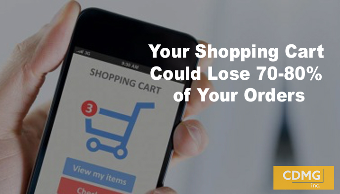 Your Shopping Cart Could Lose 70-80% of Your Orders