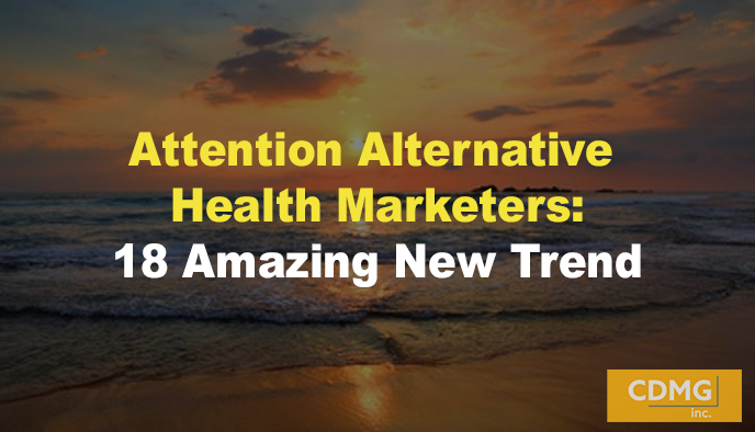 Attention Alternative Health Marketers: 22 Amazing New Trends