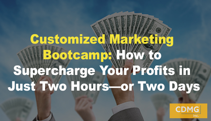 Customized Marketing Bootcamp: How to Supercharge Your Profits in Just Two Hours—or Two Days