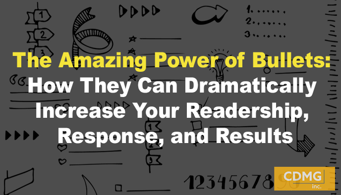 The Amazing Power of Bullets: How They Can Dramatically Increase Your Readership, Response, and Results
