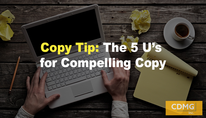 Copy Tip: The 5 U's for Compelling Copy