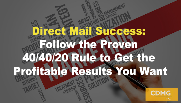 Direct Mail Success: Follow the Proven 40/40/20 Rule to Get the Profitable Results You Want