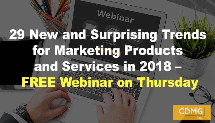 29 New and Surprising Trends for Marketing Products and Services in 2018- FREE Webinar on Thursday