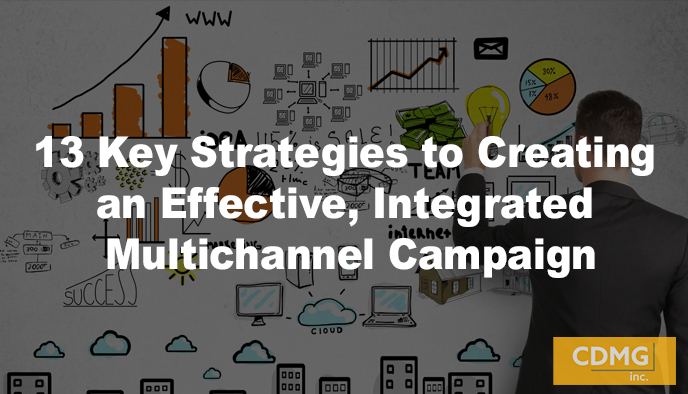 13 Key Strategies to Creating an Effective, Integrated Multichannel Campaign