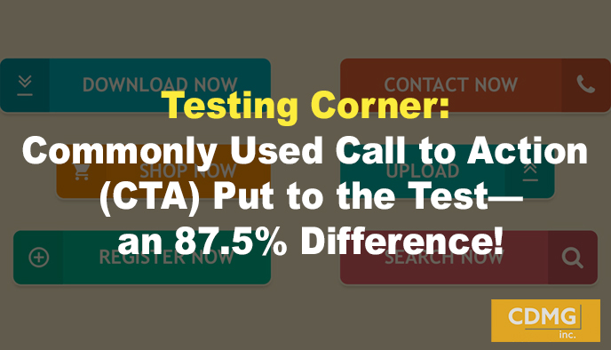 Testing Corner: Commonly Used Call to Action (CTA) Put to the Test—an 87.5% Difference!