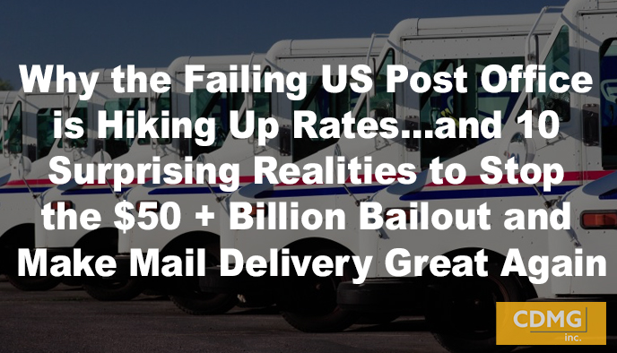 Why the Failing US Post Office is Hiking Up Rates…and 10 Surprising Realities to Stop the $50 + Billion Bailout and Make Mail Delivery Great Again