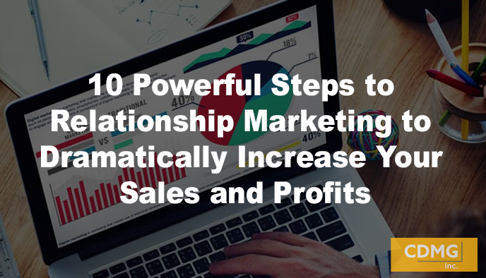 10 Powerful Steps to Relationship Marketing to Dramatically Increase Your Sales and Profits