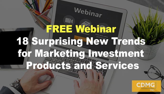 FREE WEBINAR— 18 Surprising New Trends for Marketing Investment Products and Services