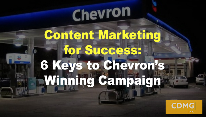 Content Marketing for Success: 6 Keys to Chevron's Winning Campaign