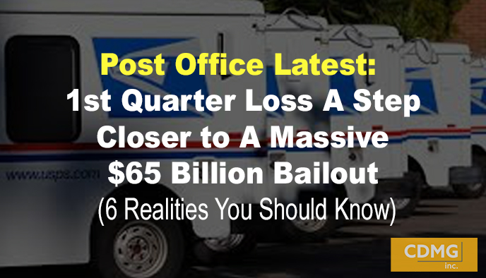 Post Office Latest: 1st Quarter Loss A Step Closer to A Massive $65 Billion Bailout (6 Realities You Should Know)