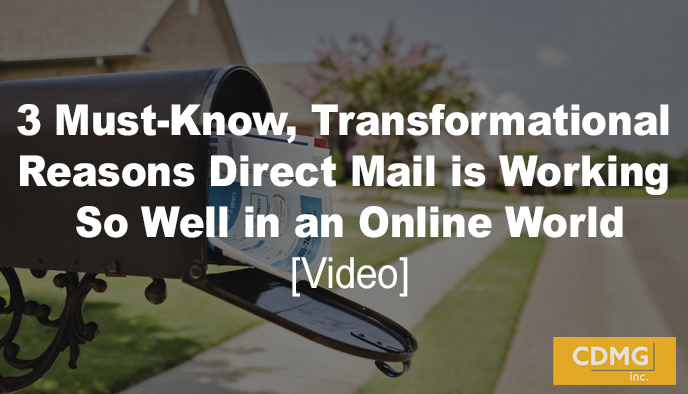 3 Must-Know, Transformational Reasons Direct Mail is Working So Well in an Online World [video]