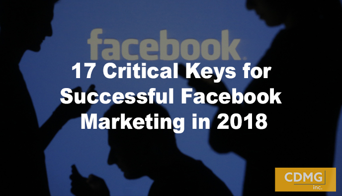 17 Critical Keys for Successful Facebook Marketing in 2018