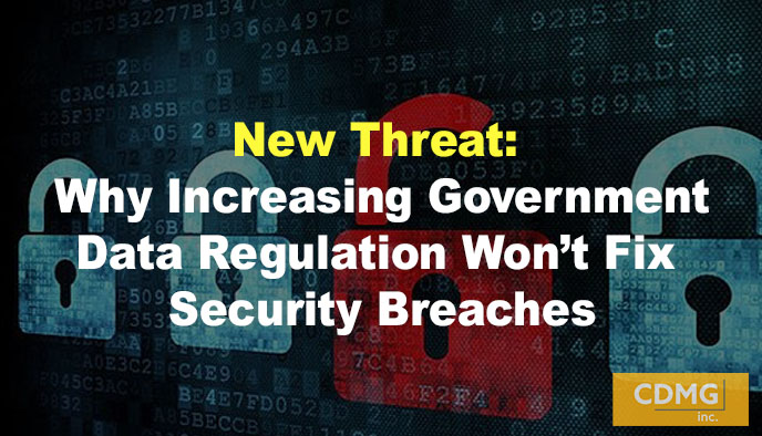 New Threat: Why Increasing Government Data Regulation Won't Fix Security Breaches