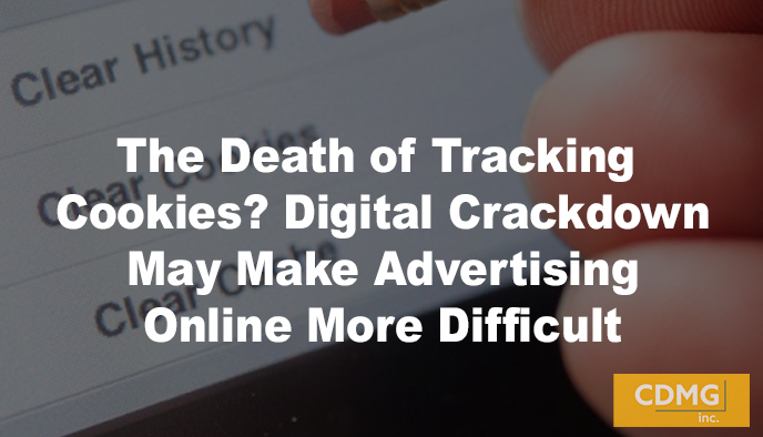 The Death of Tracking Cookies? Digital Crackdown May Make Advertising Online More Difficult