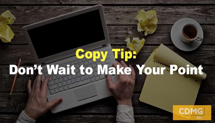 Copy Tip: Don't Wait to Make Your Point
