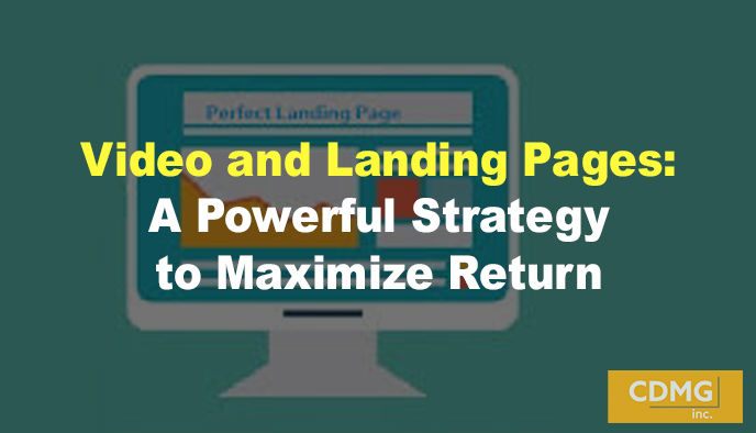 Video and Landing Pages: A Powerful Strategy to Maximize Return