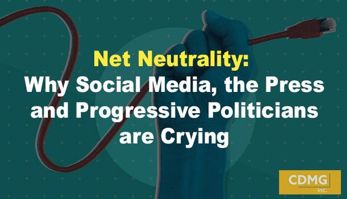 Net Neutrality: Why Social Media, the Press and Progressive Politicians are Crying