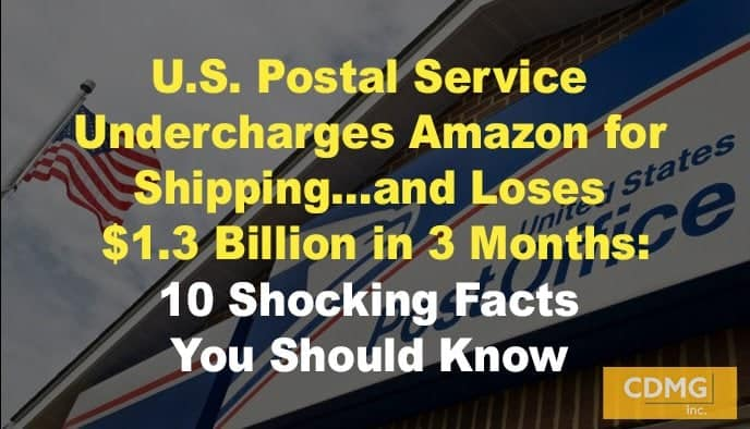 U.S. Postal Service Undercharges Amazon for Shipping…and Loses $1.3 Billion in 3 Months: 10 Shocking Facts You Should Know