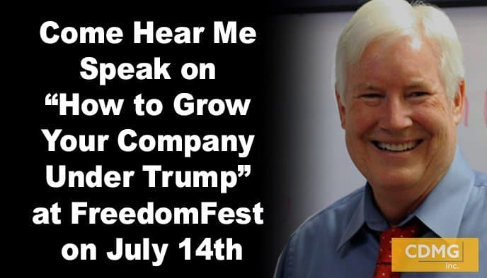 "Come Hear Me Speak on ""How to Grow Your Company Under Trump"" at FreedomFest on July 14th"