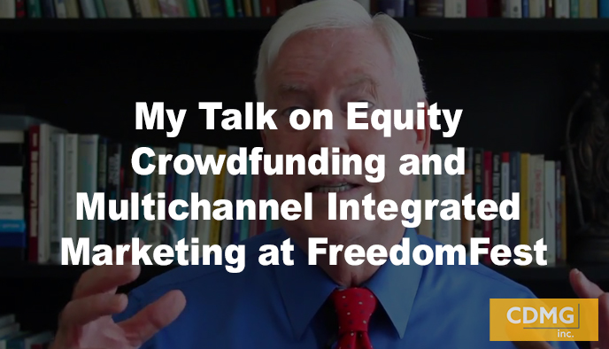 My Talk on Equity Crowdfunding and Multichannel Integrated Marketing at FreedomFest