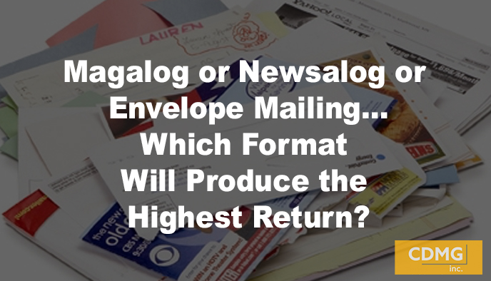 Magalog or Newsalog or Envelope Mailing…Which Format Will Produce the Highest Return?