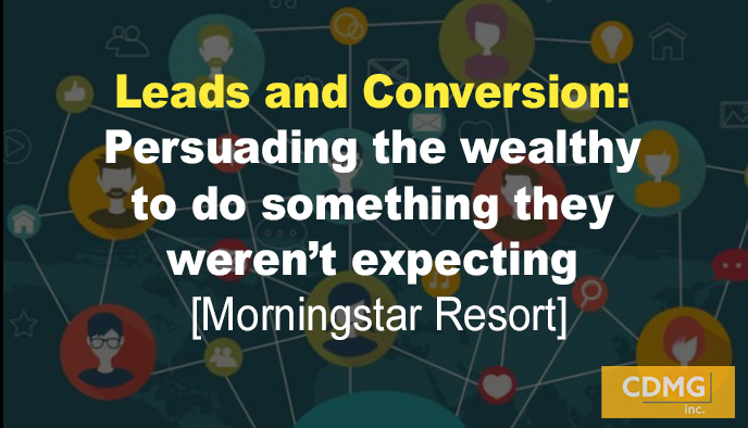 Leads and Conversion: Persuading the wealthy to do something they weren't expecting [Morningstar Resort]