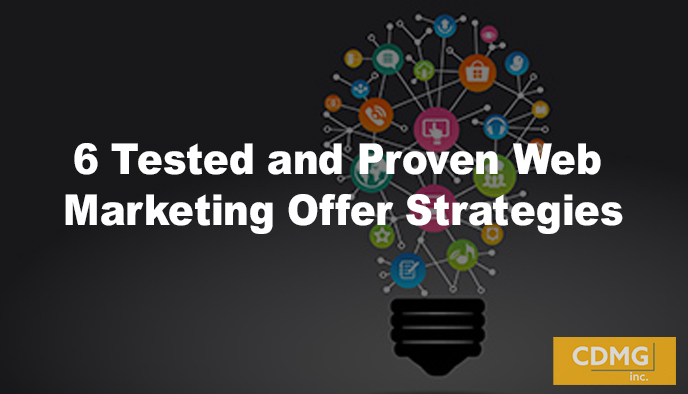 6 Tested and Proven Web Marketing Offer Strategies