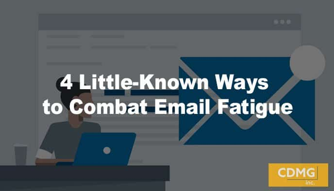 4 Little-Known Ways to Combat Email Fatigue