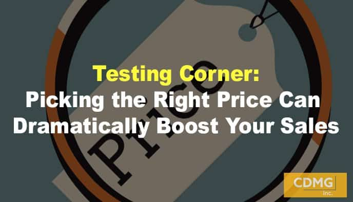 Testing Corner: Picking the Right Price Can Dramatically Boost Your Sales