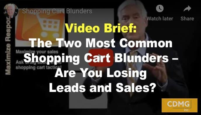 Video Brief: The Two Most Common Shopping Cart Blunders – Are You Losing Leads and Sales?