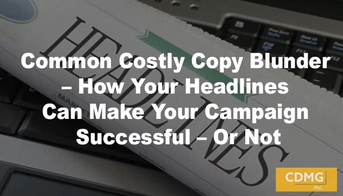 Common Costly Copy Blunder – How Your Headlines Can Make Your Campaign Successful – Or Not
