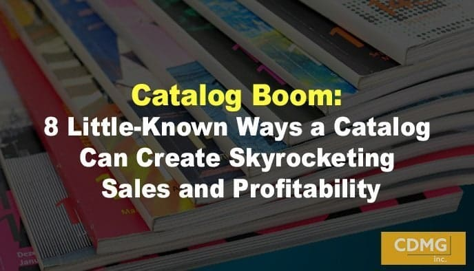 Catalog Boom: 8 Little-Known Ways a Catalog Can Create Skyrocketing Sales and Profitability