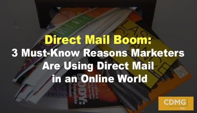 Direct Mail Boom: 3 Must-Know Reasons Marketers Are Using Direct Mail in an Online World