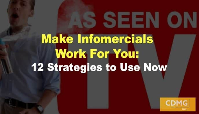 Make Infomercials Work For You: 12 Strategies to Use Now