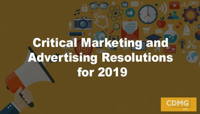 Critical Marketing and Advertising Resolutions for 2019