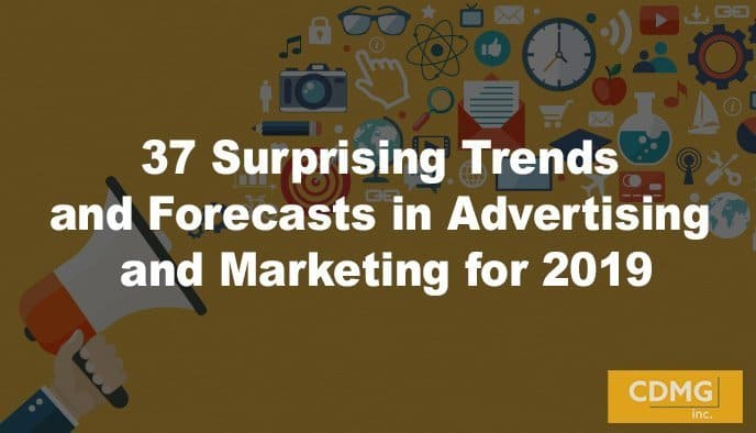 37 Surprising Trends and Forecasts in Advertising and Marketing for 2019