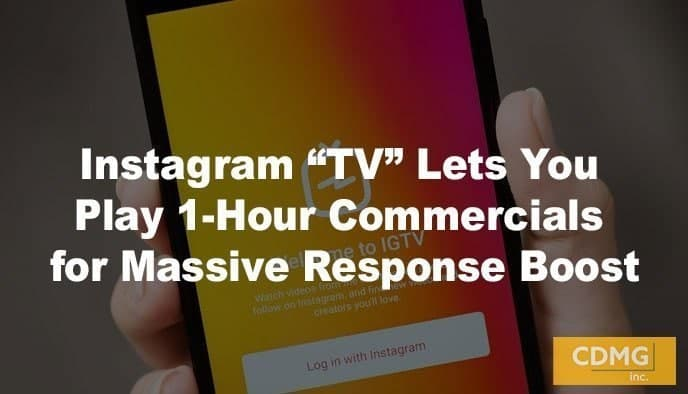 "Instagram ""TV"" Lets You Play 1-Hour Commercials for Massive Response Boost"