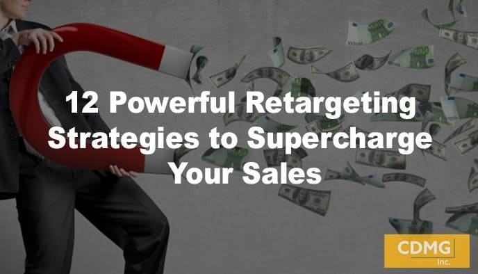 12 Powerful Retargeting Strategies to Supercharge Your Sales