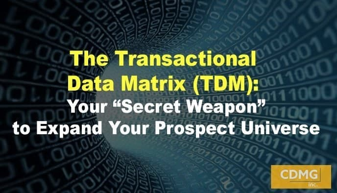 "The Transactional Data Matrix (TDM): Your ""Secret Weapon"" to Expand Your Prospect Universe"