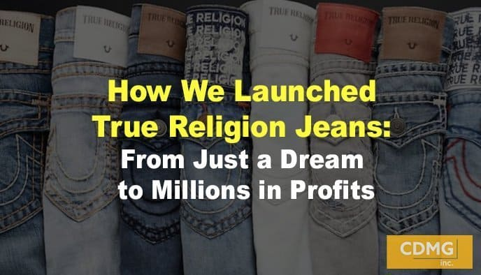 How We Launched True Religion Jeans: From Just a Dream to Millions in Profits