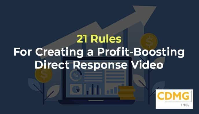 21 Rules For Creating a Profit-Boosting Direct Response Video