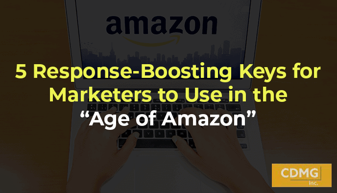 "5 Response-Boosting Keys for Marketers to Use in the ""Age of Amazon"""