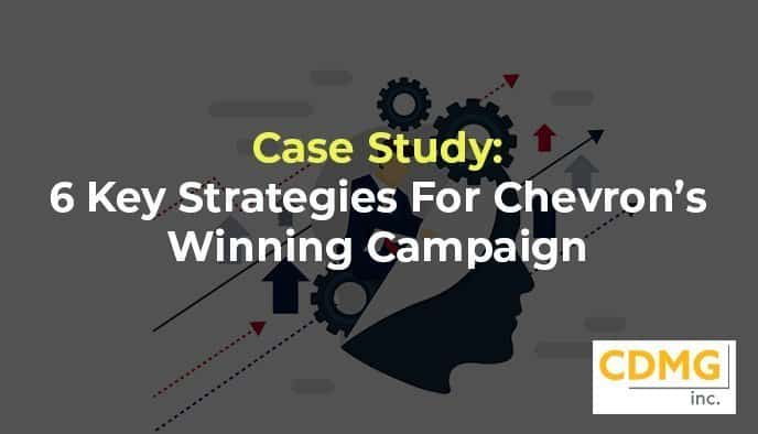 Case Study: 6 Key Strategies For Chevron's Winning Campaign