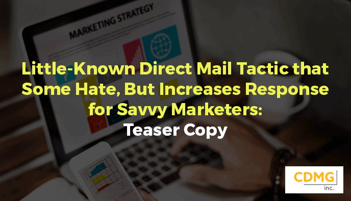 Little-Known Direct Mail Tactic that Some Hate, But Increases Response for Savvy Marketers: Teaser Copy