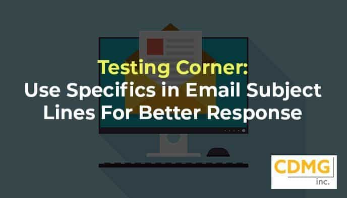 Testing Corner: Use Specifics in Email Subject Lines For Better Response