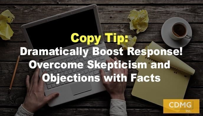 Copy Tip: Dramatically Boost Response! Overcome Skepticism and Objections with Facts