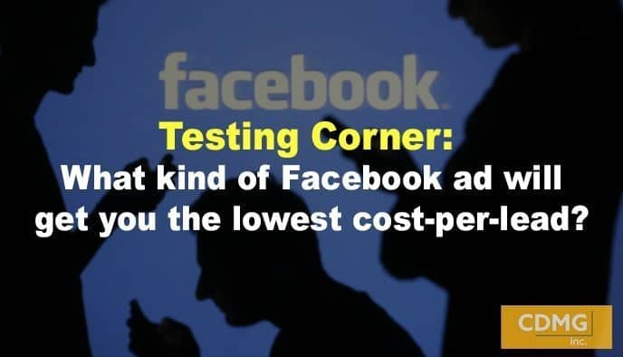 Testing Corner: What kind of Facebook ad will get you the lowest cost-per-lead?